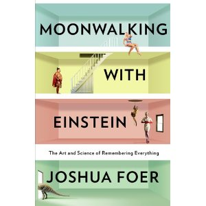 moonwalking ith-einstein the art and science of remembering everything by joshua foer